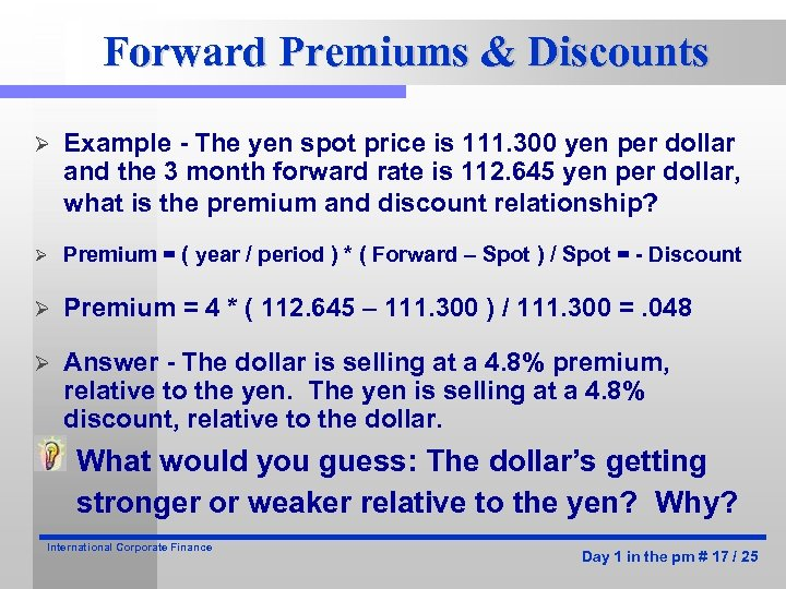 Forward Premiums & Discounts Ø Example - The yen spot price is 111. 300