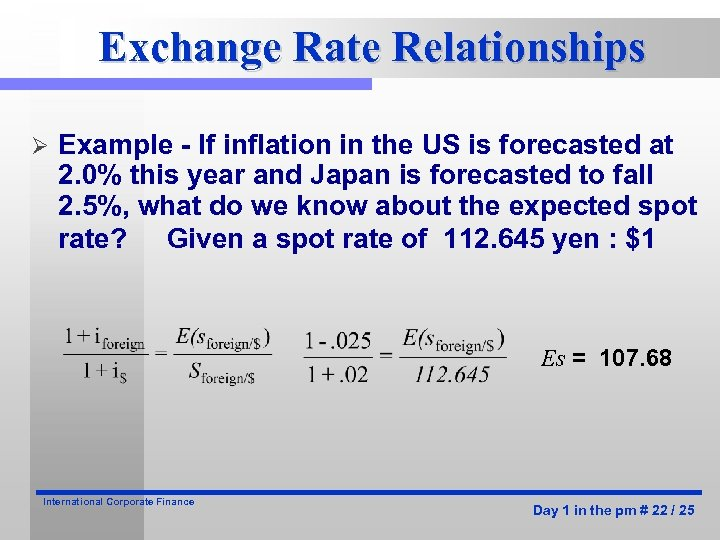 Exchange Rate Relationships Ø Example - If inflation in the US is forecasted at