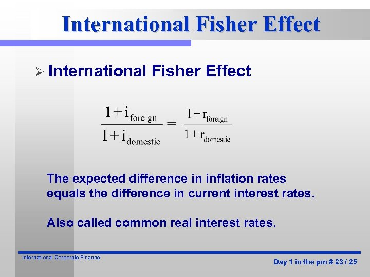 International Fisher Effect Ø International Fisher Effect The expected difference in inflation rates equals