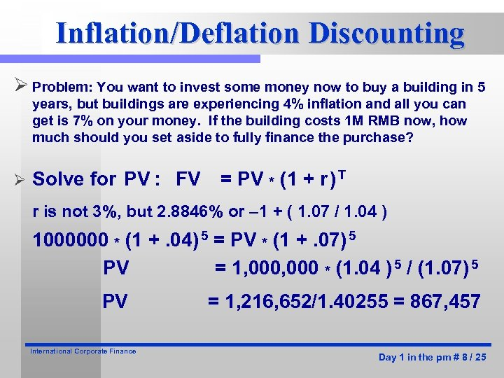 Inflation/Deflation Discounting Ø Problem: You want to invest some money now to buy a