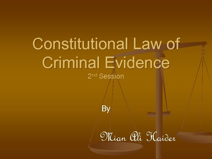 Constitutional Law of Criminal Evidence 2 nd Session By Mian Ali Haider