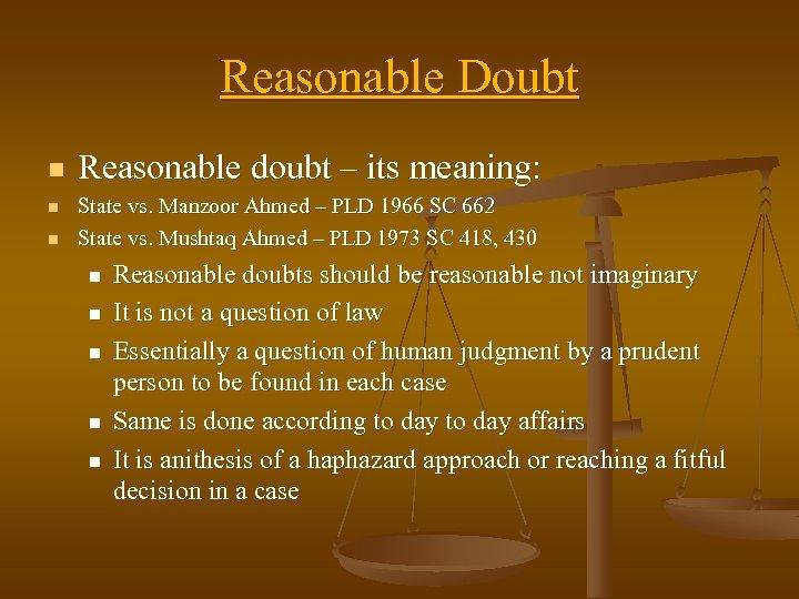 Reasonable Doubt n n n Reasonable doubt – its meaning: State vs. Manzoor Ahmed