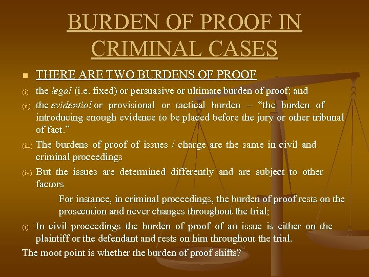 BURDEN OF PROOF IN CRIMINAL CASES n THERE ARE TWO BURDENS OF PROOF: the