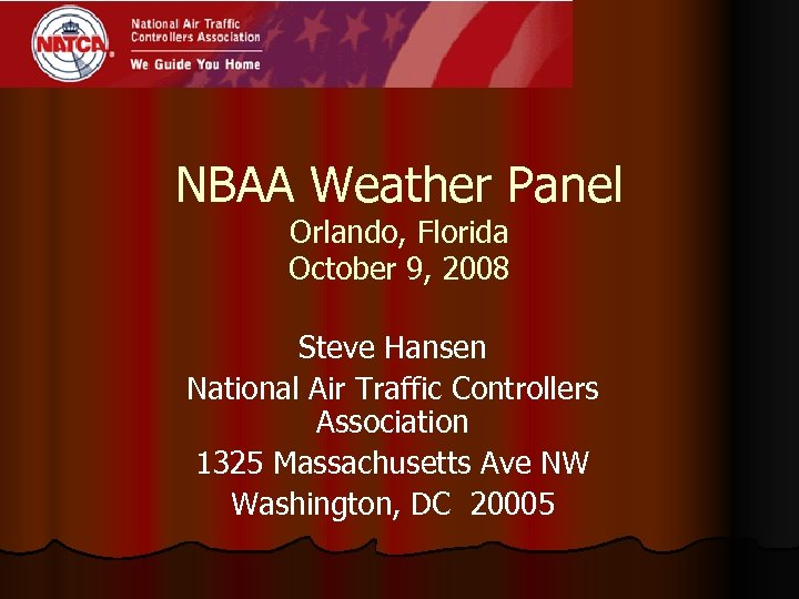 NBAA Weather Panel Orlando, Florida October 9, 2008 Steve Hansen National Air Traffic Controllers