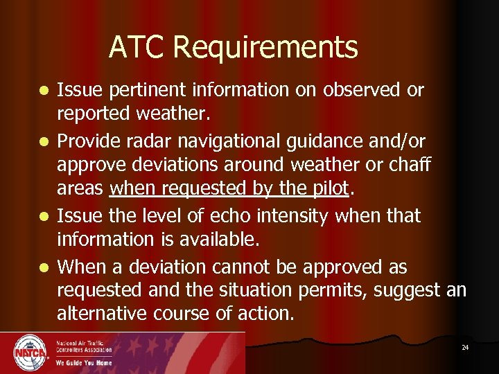 ATC Requirements Issue pertinent information on observed or reported weather. l Provide radar navigational