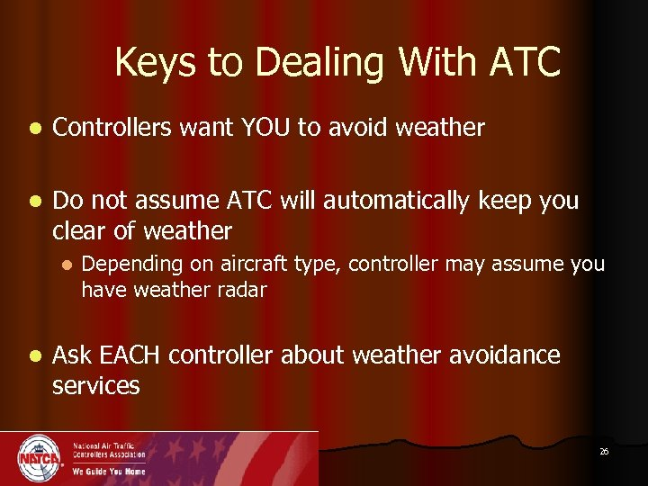 Keys to Dealing With ATC l Controllers want YOU to avoid weather l Do