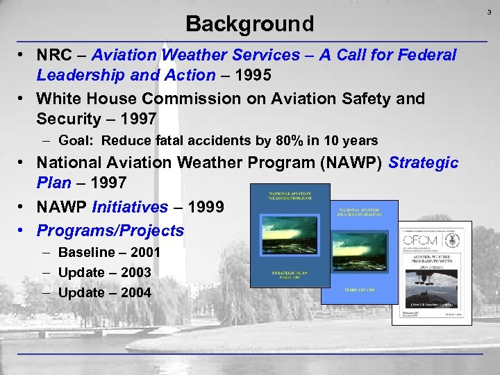 Background • NRC – Aviation Weather Services – A Call for Federal Leadership and