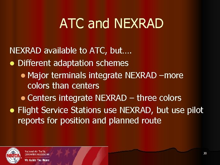 ATC and NEXRAD available to ATC, but…. l Different adaptation schemes l Major terminals