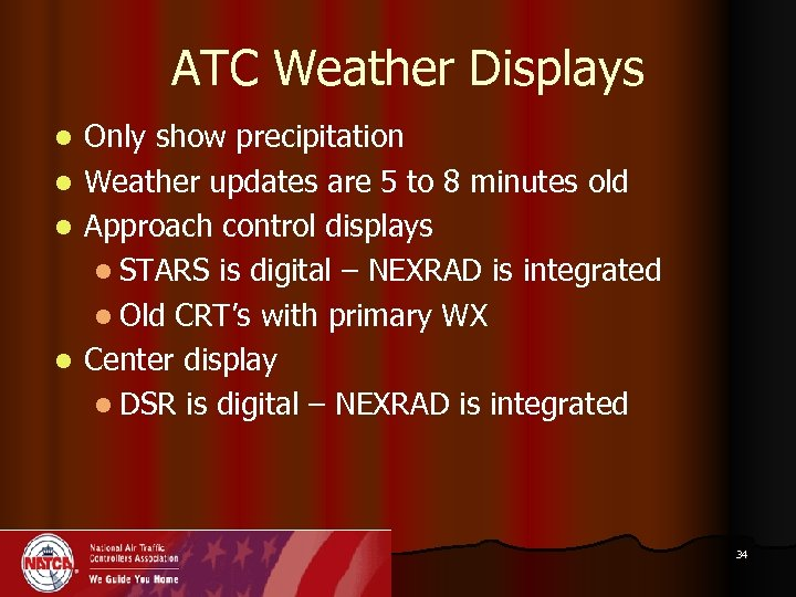 ATC Weather Displays Only show precipitation l Weather updates are 5 to 8 minutes