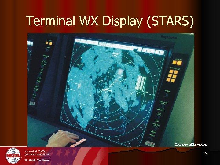 Terminal WX Display (STARS) Courtesy of Raytheon 36