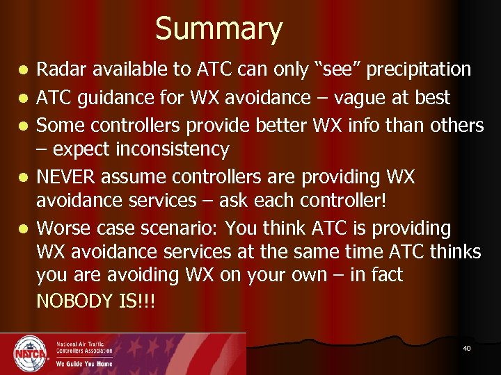 """Summary l l l Radar available to ATC can only """"see"""" precipitation ATC guidance"""