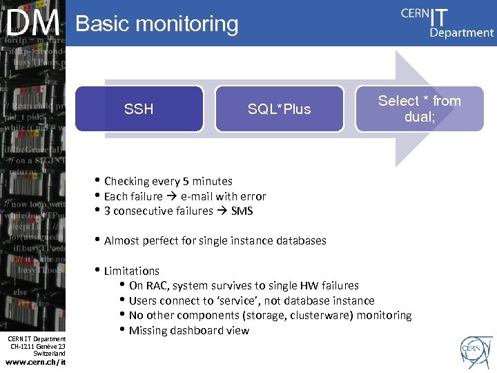 Basic monitoring SSH SQL*Plus Select * from dual; • Checking every 5 minutes •