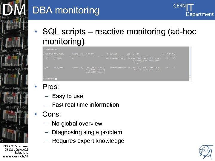 DBA monitoring • SQL scripts – reactive monitoring (ad-hoc monitoring) • Pros: – Easy