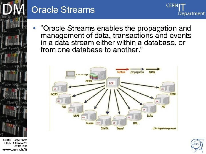 """Oracle Streams • """"Oracle Streams enables the propagation and management of data, transactions and"""