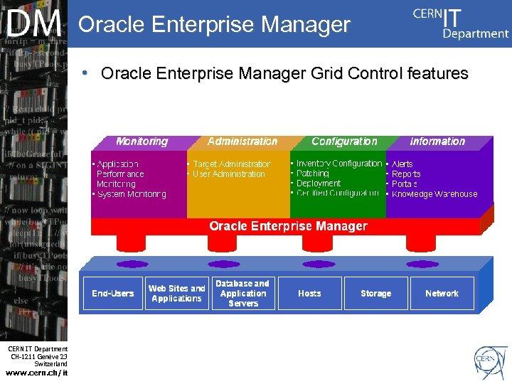 Oracle Enterprise Manager • Oracle Enterprise Manager Grid Control features Internet Services CERN IT