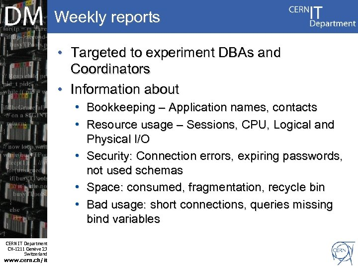 Weekly reports • Targeted to experiment DBAs and Coordinators • Information about Internet Services