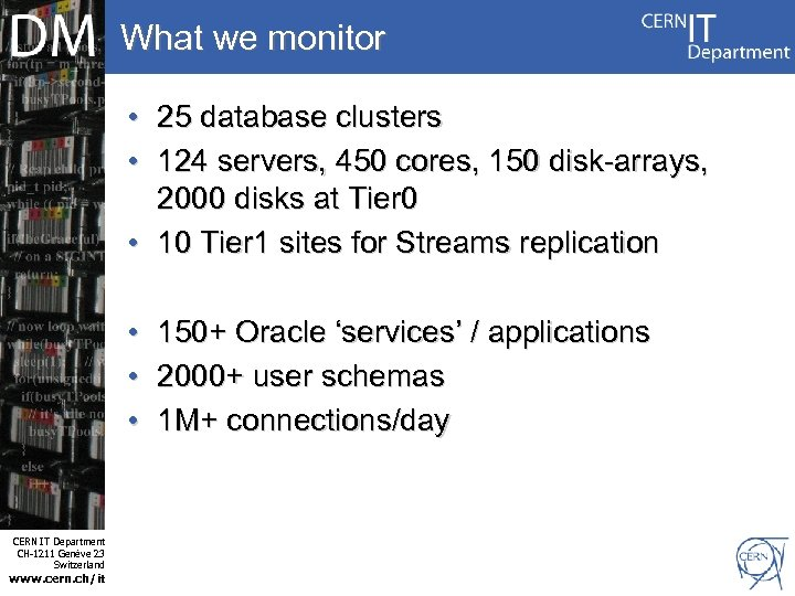 What we monitor • 25 database clusters • 124 servers, 450 cores, 150 disk-arrays,