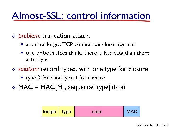 Almost-SSL: control information v problem: truncation attack: § attacker forges TCP connection close segment