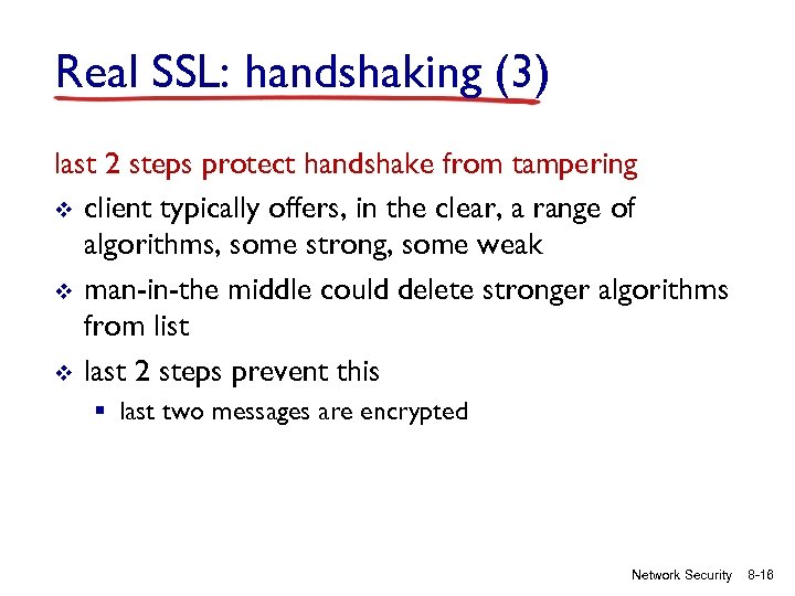 Real SSL: handshaking (3) last 2 steps protect handshake from tampering v client typically