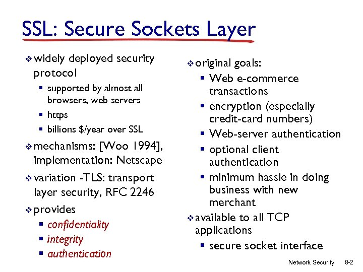 SSL: Secure Sockets Layer v widely deployed security protocol § supported by almost all