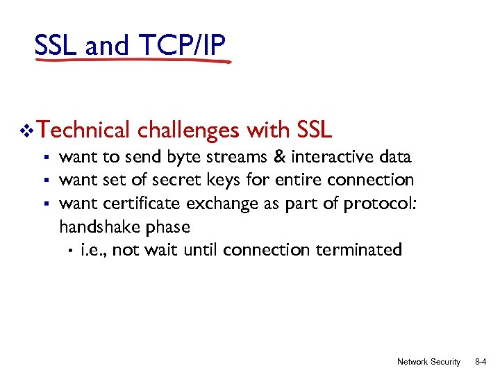 SSL and TCP/IP v. Technical challenges with SSL § want to send byte streams