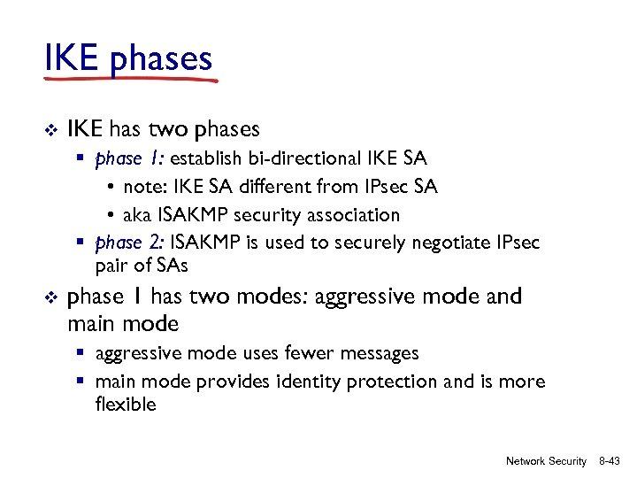 IKE phases v IKE has two phases § phase 1: establish bi-directional IKE SA