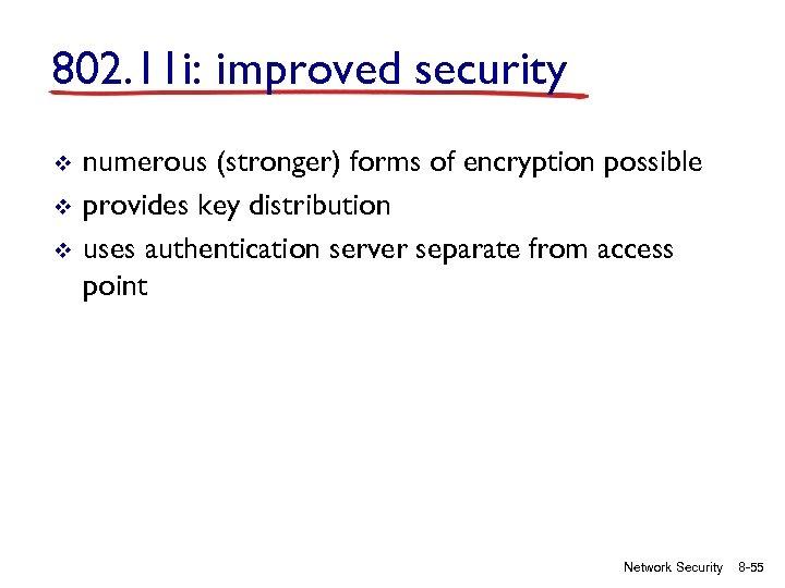 802. 11 i: improved security v v v numerous (stronger) forms of encryption possible