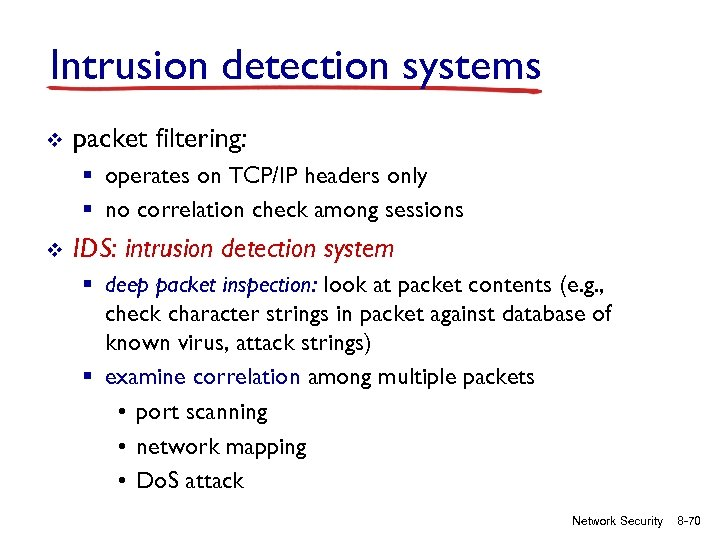 Intrusion detection systems v packet filtering: § operates on TCP/IP headers only § no