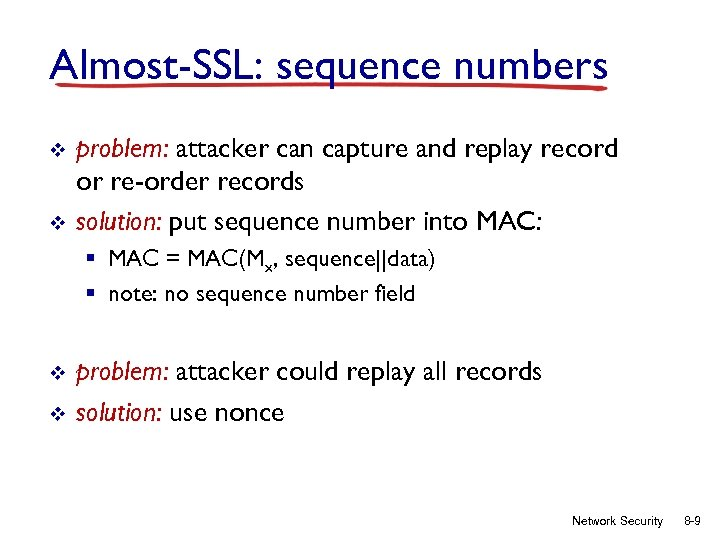 Almost-SSL: sequence numbers v v problem: attacker can capture and replay record or re-order