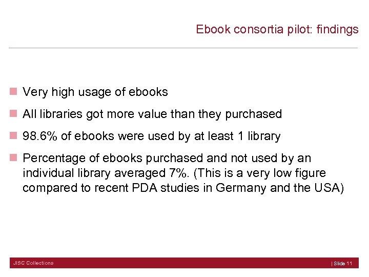 Ebook consortia pilot: findings n Very high usage of ebooks n All libraries got
