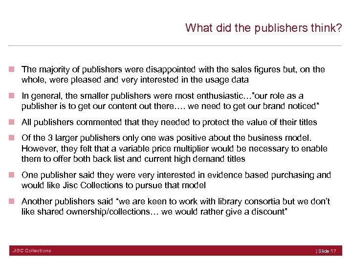 What did the publishers think? n The majority of publishers were disappointed with the