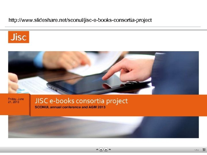 http: //www. slideshare. net/sconul/jisc-e-books-consortia-project JISC Collections 19 March 2018 | Click: View=>Header&Footer | Slide