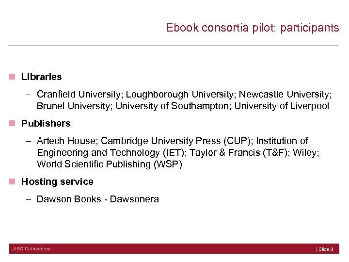 Ebook consortia pilot: participants n Libraries – Cranfield University; Loughborough University; Newcastle University;
