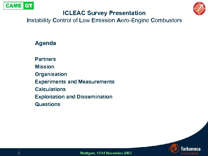 ICLEAC Survey Presentation Instability Control of Low Emission Aero-Engine Combustors Partners Mission Organisation Experiments