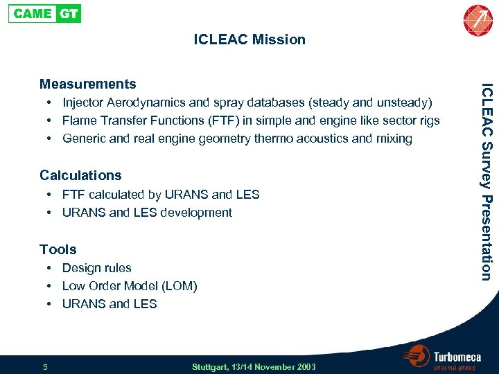 ICLEAC Mission • Injector Aerodynamics and spray databases (steady and unsteady) • Flame Transfer