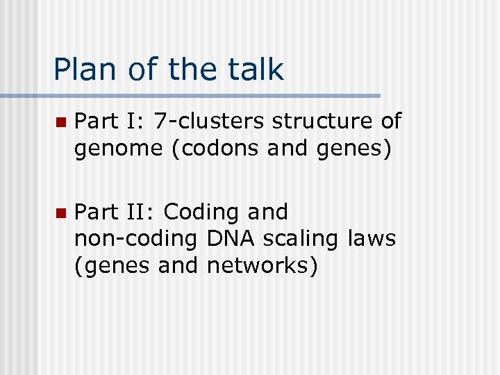 Plan of the talk n Part I: 7 -clusters structure of genome (codons and