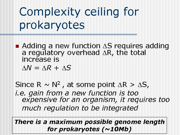 Complexity ceiling for prokaryotes n Adding a new function DS requires adding a regulatory