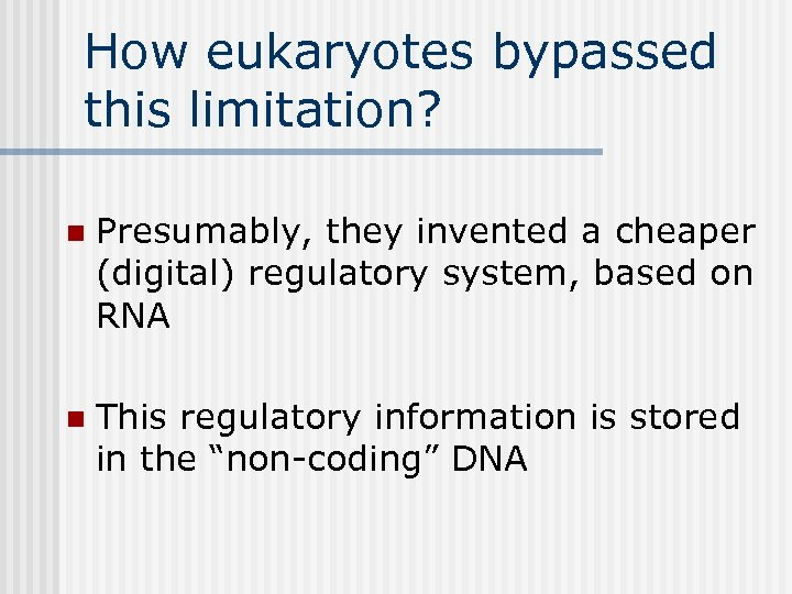 How eukaryotes bypassed this limitation? n Presumably, they invented a cheaper (digital) regulatory system,