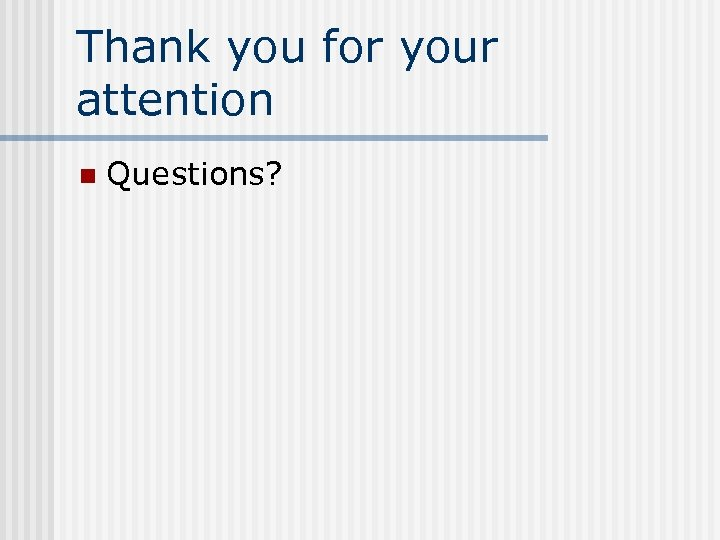 Thank you for your attention n Questions?