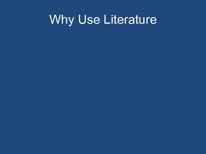 Why Use Literature