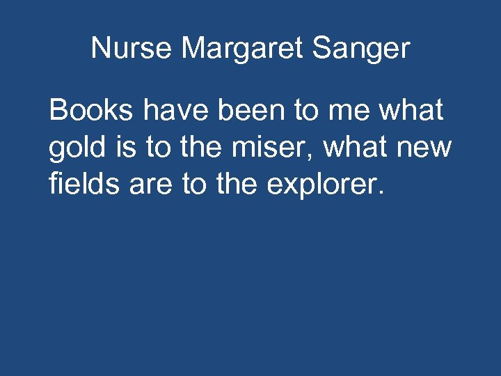 Nurse Margaret Sanger Books have been to me what gold is to the miser,