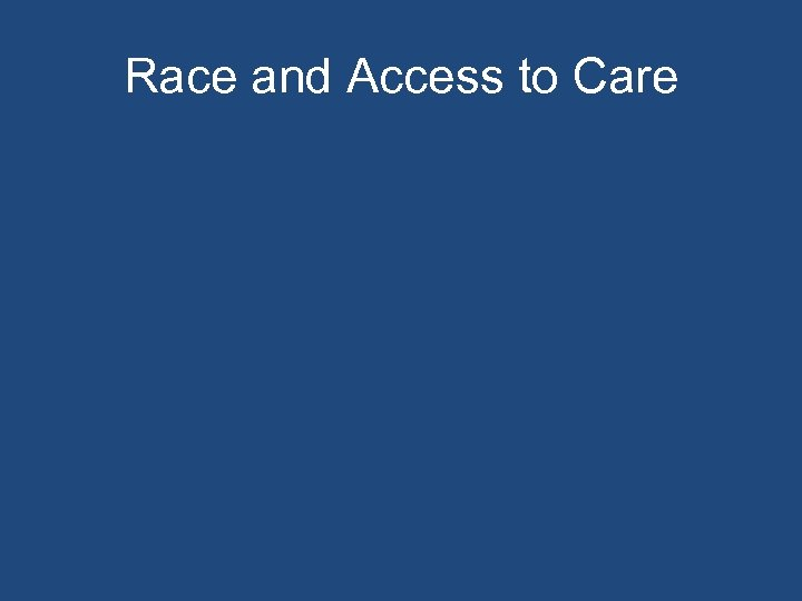 Race and Access to Care