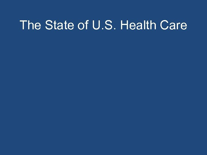 The State of U. S. Health Care