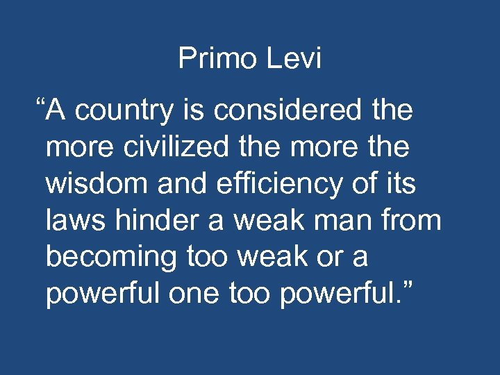 """Primo Levi """"A country is considered the more civilized the more the wisdom and"""