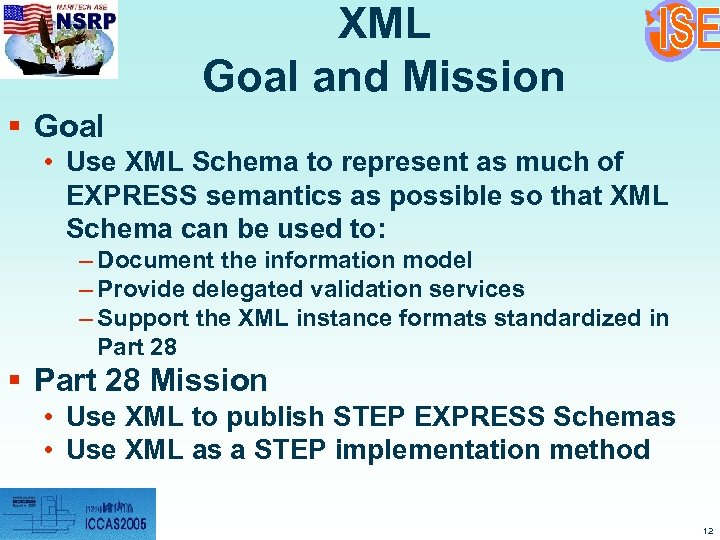 XML Goal and Mission § Goal • Use XML Schema to represent as much