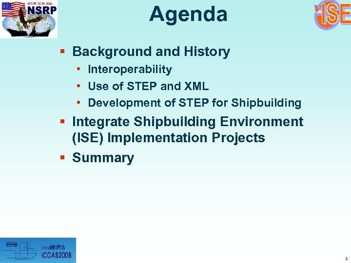 Agenda § Background and History • Interoperability • Use of STEP and XML •