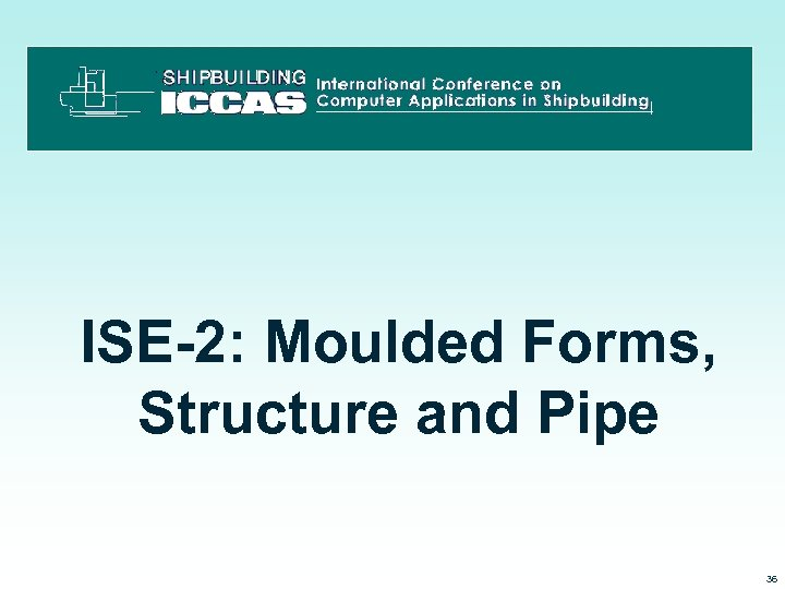 ISE-2: Moulded Forms, Structure and Pipe 3/15/2018 36