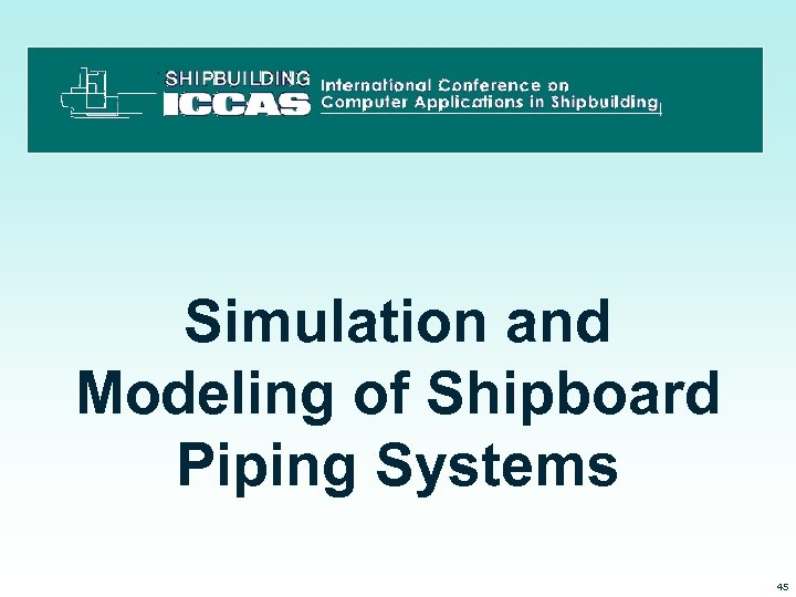 Simulation and Modeling of Shipboard Piping Systems 3/15/2018 45
