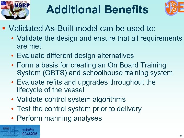 Additional Benefits § Validated As-Built model can be used to: • Validate the design