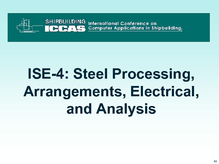ISE-4: Steel Processing, Arrangements, Electrical, and Analysis 3/15/2018 52